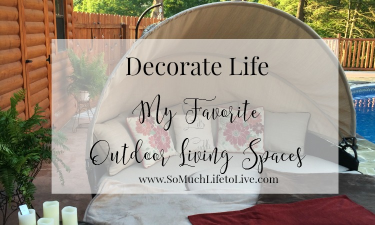 decorate life outdoor living my favorite outdoor spaces. Black Bedroom Furniture Sets. Home Design Ideas